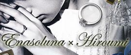 Collaboration『Enasoluna×Hiroumi』